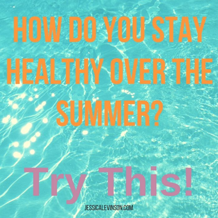 5 Ways to Stay Healthy Over the Summer