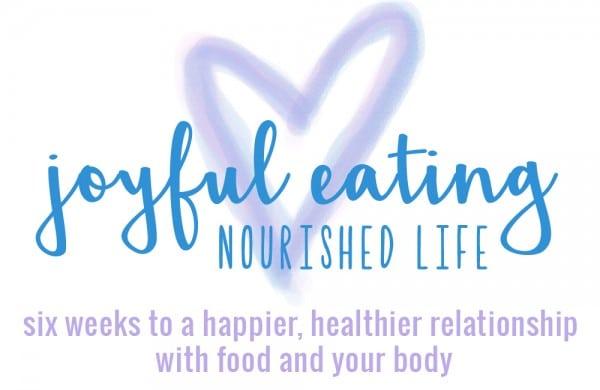 Joyful Eating, Nourished Life Program for intuitive and mindful eating