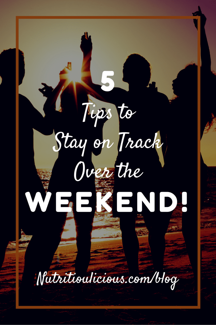 Don't let the fun of the weekend derail your healthy lifestyle. 5 tips to stay on track over the weekend! @jlevinsonrd