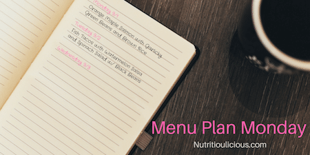Menu Plan Monday | Nutritioulicious