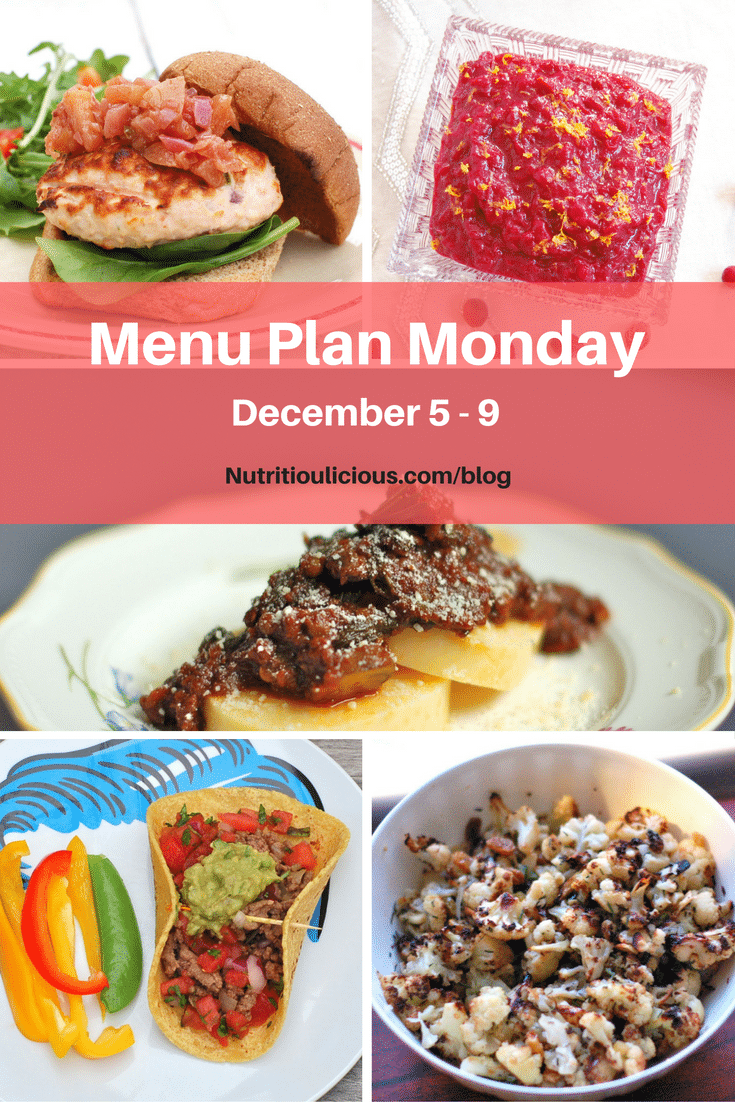 Nutritioulicious Menu Plan Monday week of December 5, 2016 including Grilled Salmon Burgers, Orange-Ginger Cranberry Sauce, Vegetarian Lentil Bolognese Over Polenta Cakes, Chipotle Beef Tacos, and Rosemary-Roasted Cauliflower with Raisins @jlevinsonrd.