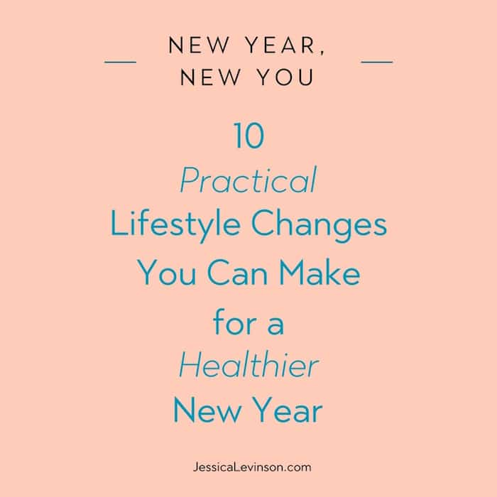 Make the New Year the healthiest one yet with these 10 practical lifestyle changes you can easily make and stick with all year long.