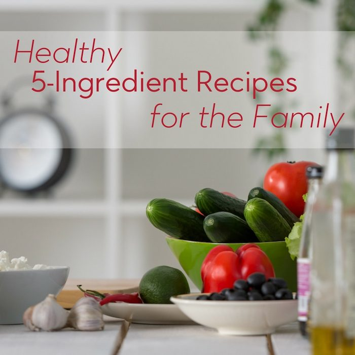 You'll have no excuses for feeding your family well with healthy five-ingredient recipes on hand!