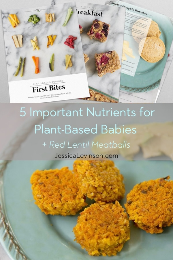 5 important nutrients for plant-based babies and a vegan recipe for red lentil meatballs